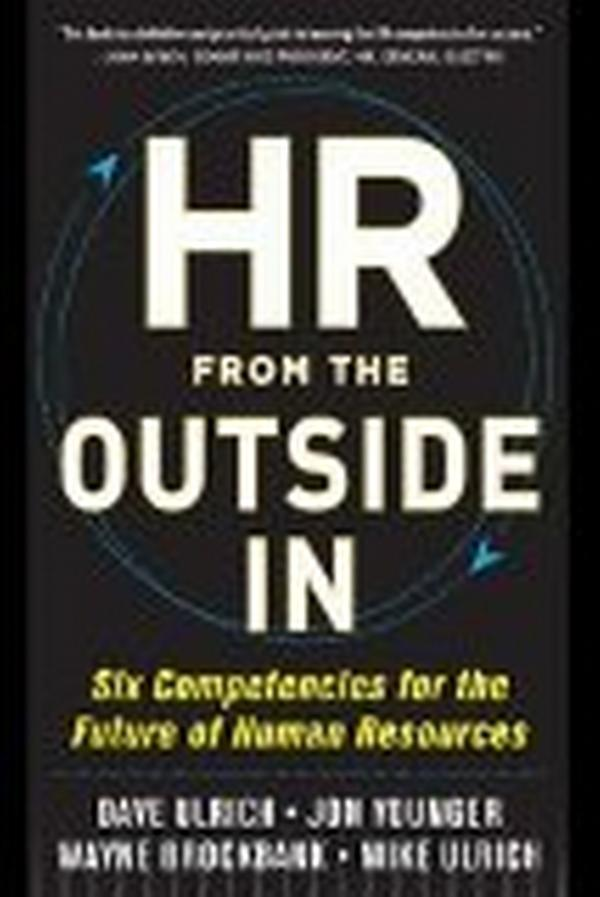 Ulrich, Brockbank, Younger, Ulrich: HR from the Outside In: Six Competencies for the Future of Human Resources